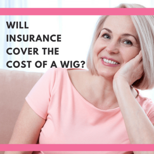 Will Insurance cover the cost of a wig?